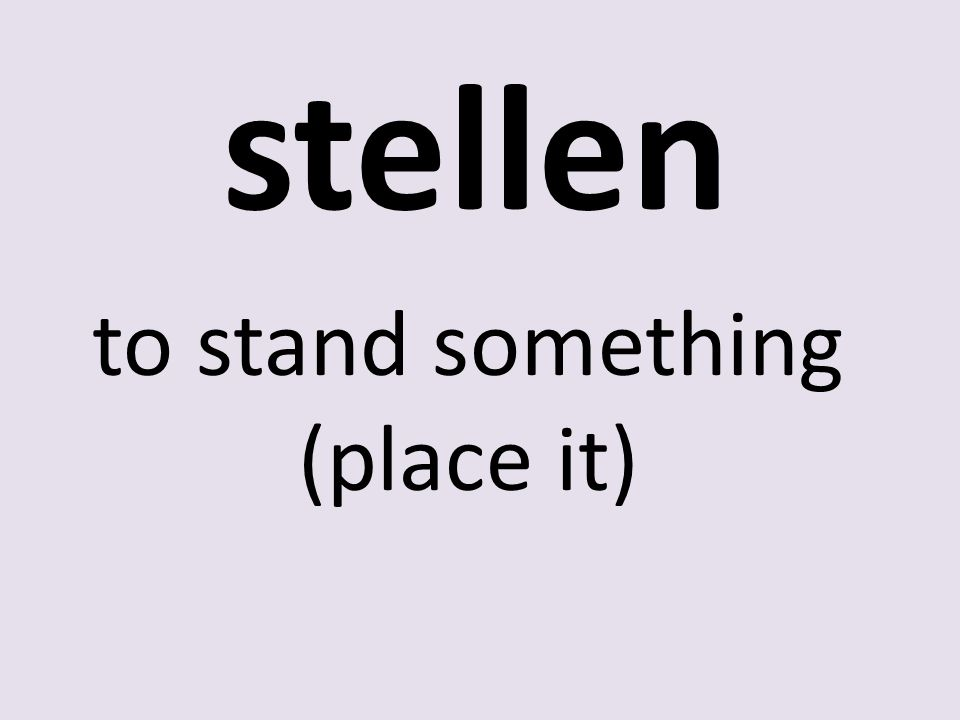 stellen to stand something (place it)