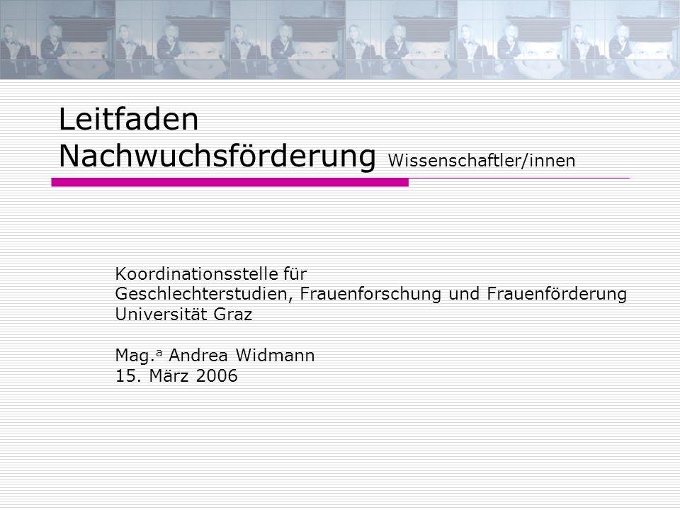 Leitfaden Nachwuchsförderung Wissenschaftler/innen Koordinationsstelle für Geschlechterstudien, Frauenforschung und Frauenförderung Universität Graz M