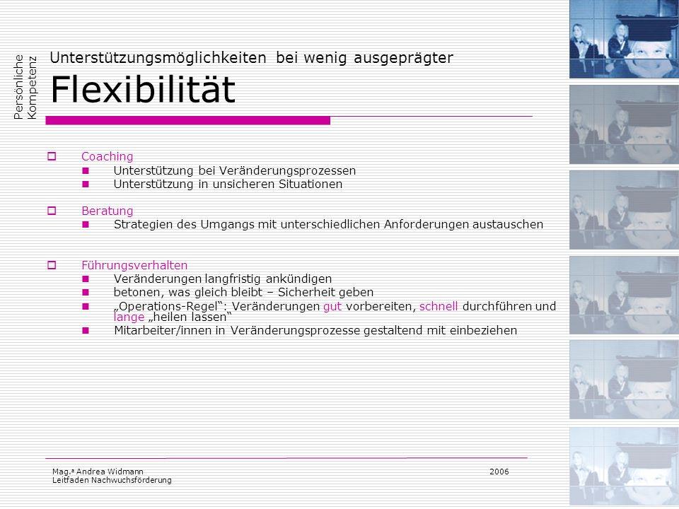 Mag. a Andrea Widmann Leitfaden Nachwuchsförderung 2006 Unterstützungsmöglichkeiten bei wenig ausgeprägter Flexibilität Coaching Unterstützung bei Ver