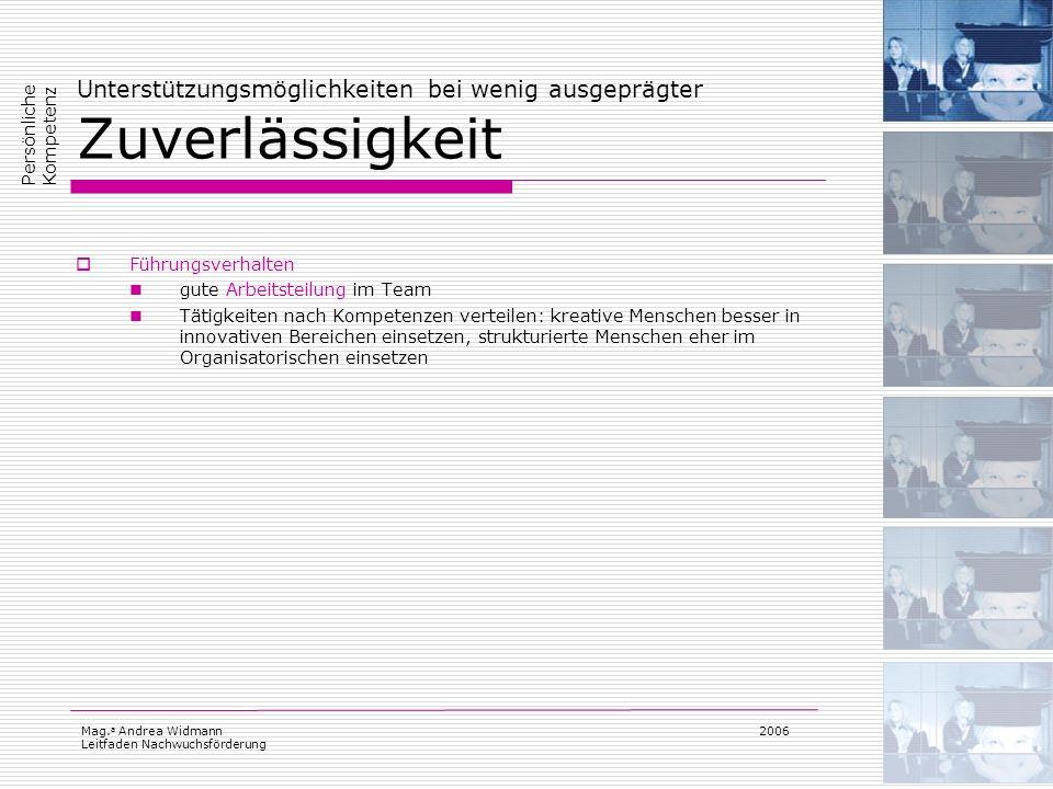 Mag. a Andrea Widmann Leitfaden Nachwuchsförderung 2006 Unterstützungsmöglichkeiten bei wenig ausgeprägter Zuverlässigkeit Führungsverhalten gute Arbe