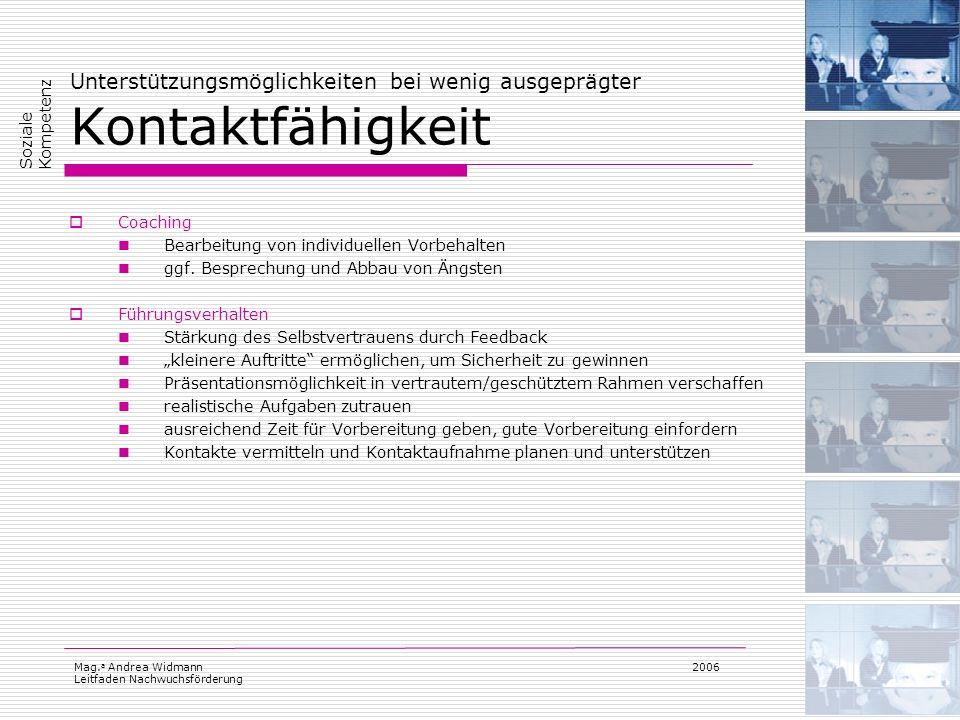 Mag. a Andrea Widmann Leitfaden Nachwuchsförderung 2006 Unterstützungsmöglichkeiten bei wenig ausgeprägter Kontaktfähigkeit Coaching Bearbeitung von i