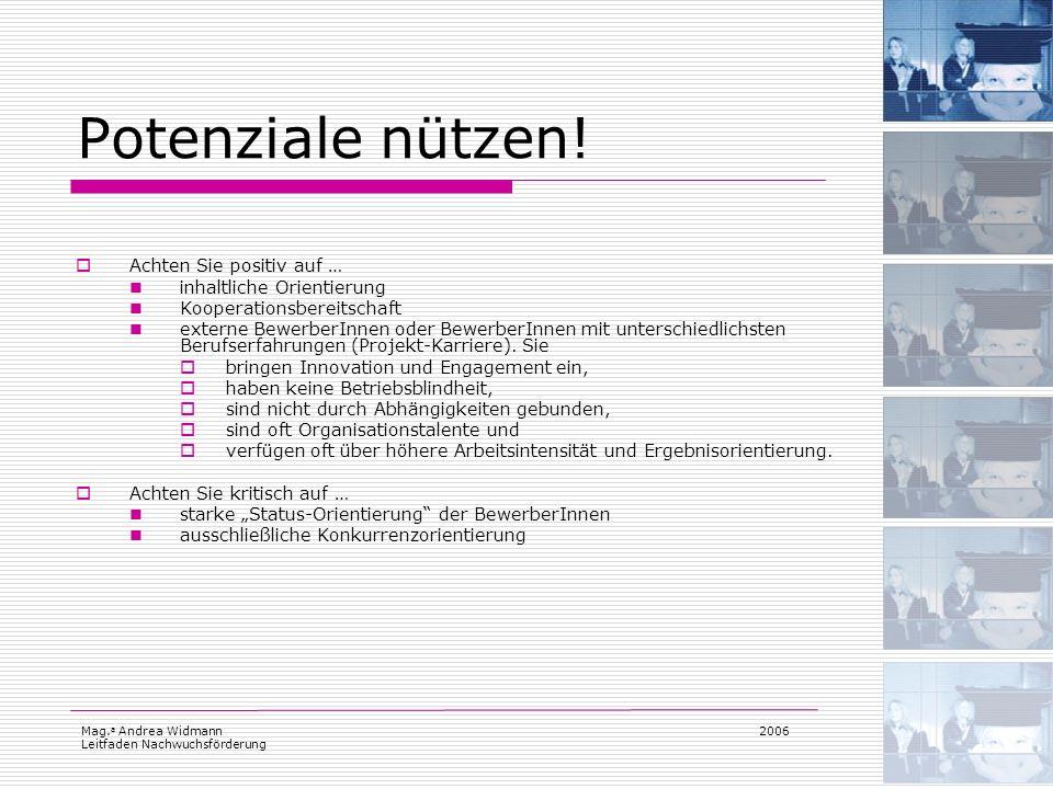 Mag. a Andrea Widmann Leitfaden Nachwuchsförderung 2006 Potenziale nützen! Achten Sie positiv auf … inhaltliche Orientierung Kooperationsbereitschaft