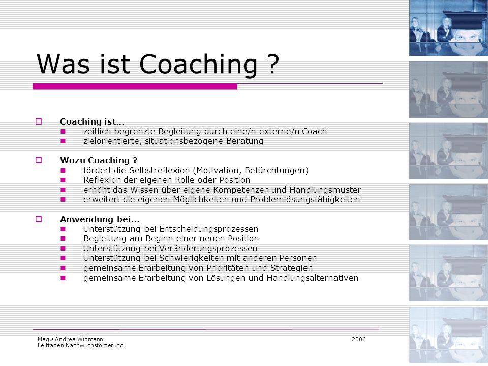 Mag. a Andrea Widmann Leitfaden Nachwuchsförderung 2006 Was ist Coaching ? Coaching ist… zeitlich begrenzte Begleitung durch eine/n externe/n Coach zi