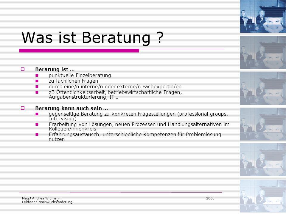 Mag. a Andrea Widmann Leitfaden Nachwuchsförderung 2006 Was ist Beratung ? Beratung ist … punktuelle Einzelberatung zu fachlichen Fragen durch eine/n