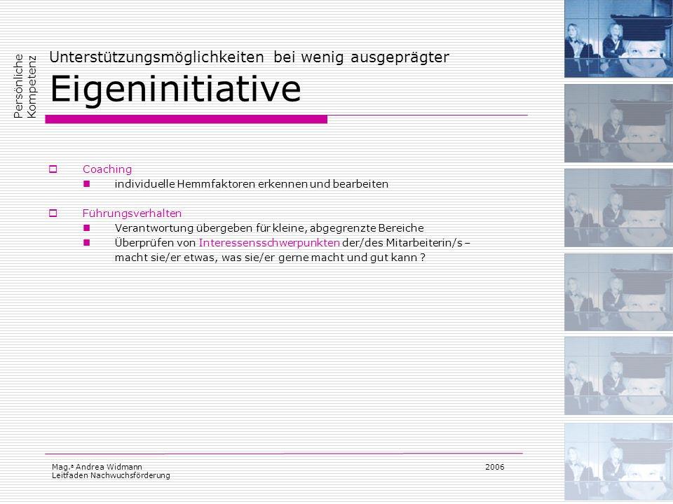 Mag. a Andrea Widmann Leitfaden Nachwuchsförderung 2006 Unterstützungsmöglichkeiten bei wenig ausgeprägter Eigeninitiative Coaching individuelle Hemmf
