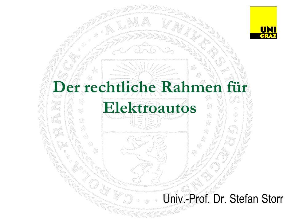 Der rechtliche Rahmen für Elektroautos Univ.-Prof. Dr. Stefan Storr