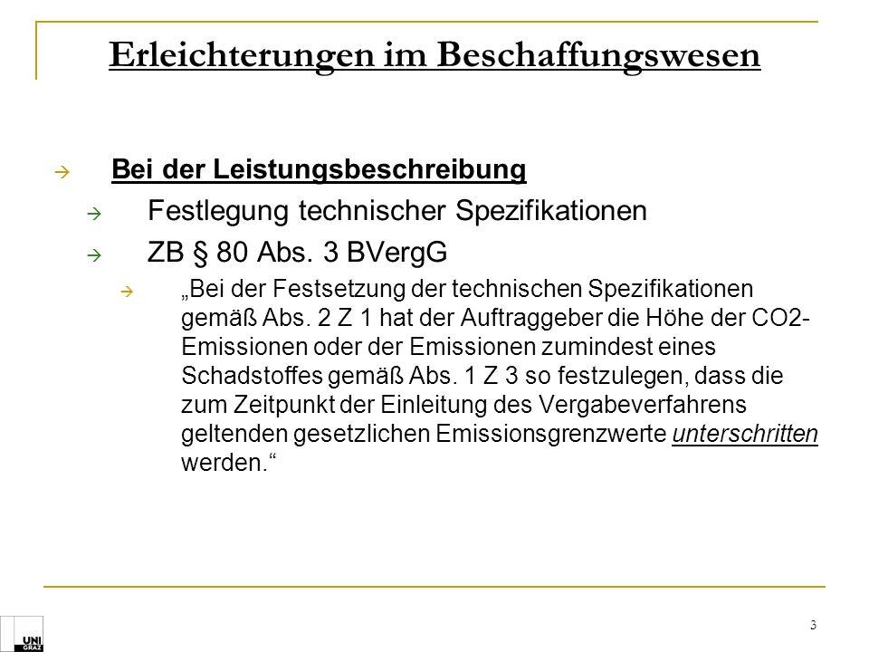 3 Erleichterungen im Beschaffungswesen Bei der Leistungsbeschreibung Festlegung technischer Spezifikationen ZB § 80 Abs. 3 BVergG Bei der Festsetzung