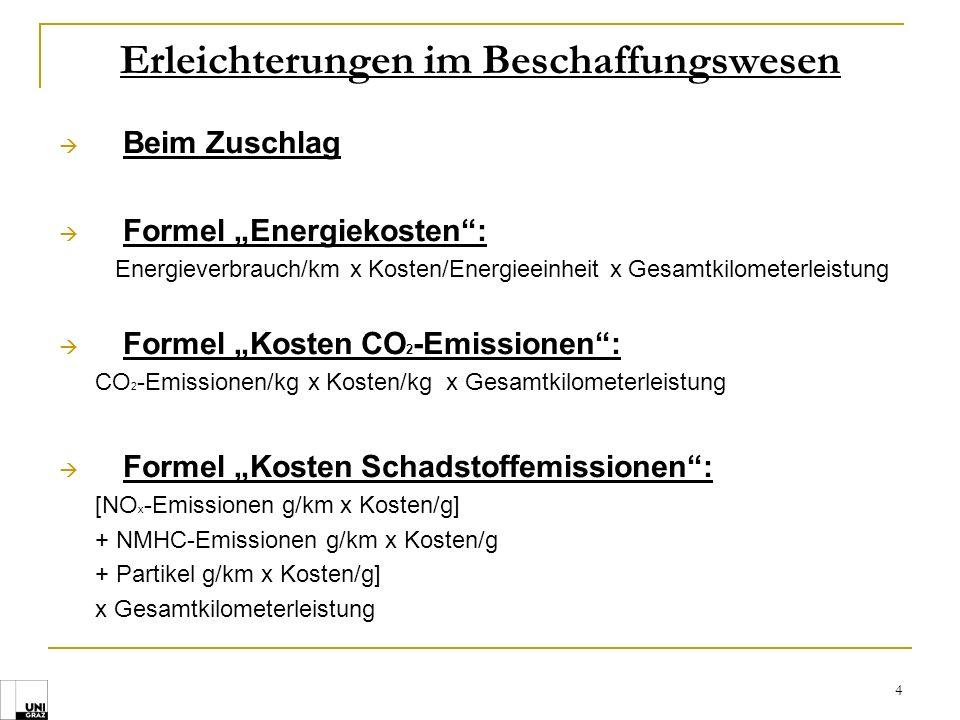 4 Erleichterungen im Beschaffungswesen Beim Zuschlag Formel Energiekosten: Energieverbrauch/km x Kosten/Energieeinheit x Gesamtkilometerleistung Forme