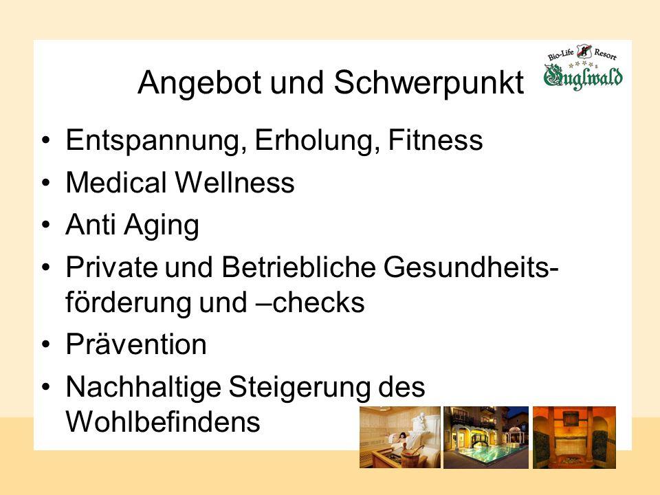 Angebot und Schwerpunkt Entspannung, Erholung, Fitness Medical Wellness Anti Aging Private und Betriebliche Gesundheits- förderung und –checks Prävention Nachhaltige Steigerung des Wohlbefindens
