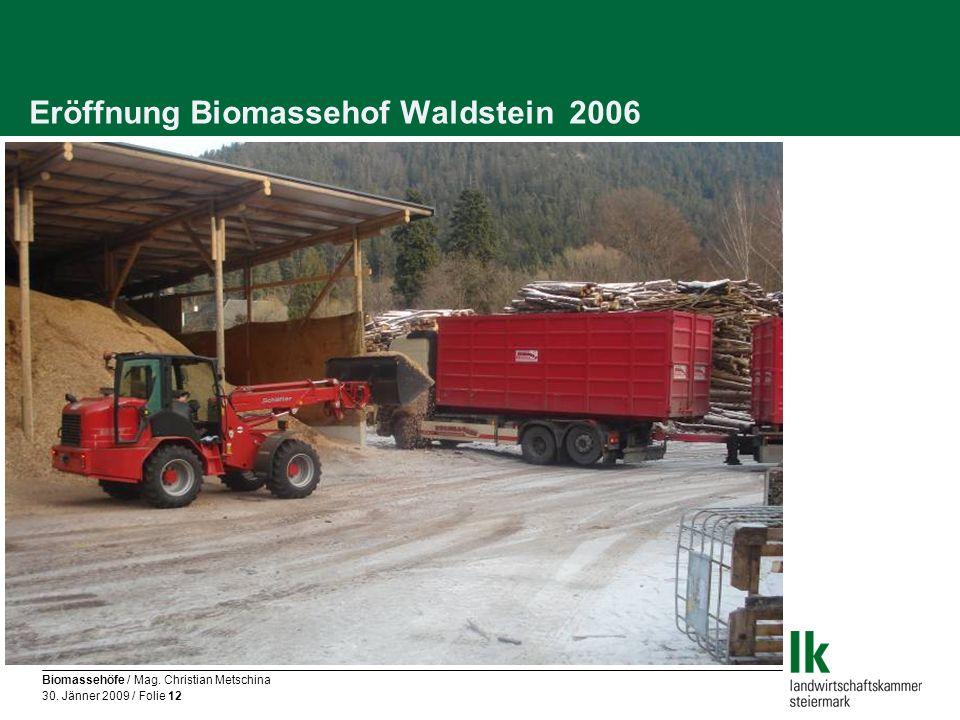 Biomassehöfe / Mag. Christian Metschina 30. Jänner 2009 / Folie 12 Eröffnung Biomassehof Waldstein 2006
