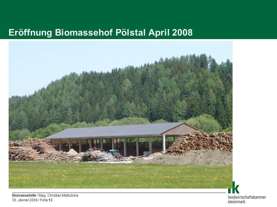 Biomassehöfe / Mag. Christian Metschina 30. Jänner 2009 / Folie 13 Eröffnung Biomassehof Pölstal April 2008
