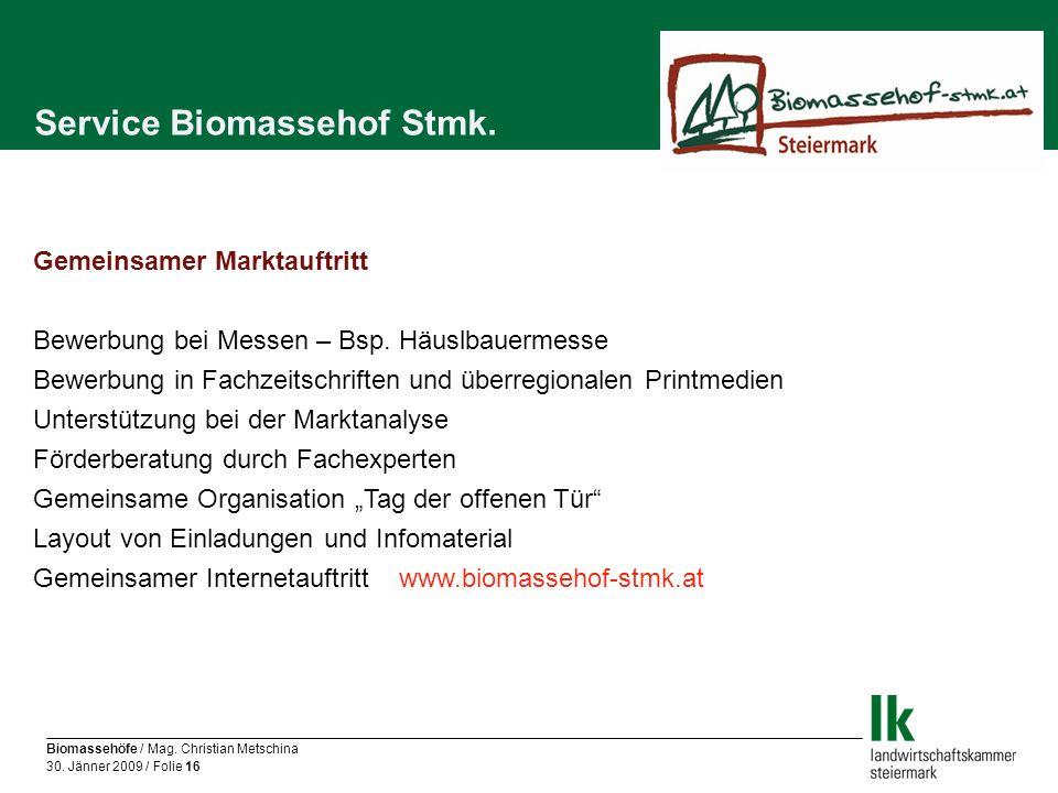 Biomassehöfe / Mag. Christian Metschina 30. Jänner 2009 / Folie 16 Service Biomassehof Stmk. Gemeinsamer Marktauftritt Bewerbung bei Messen – Bsp. Häu