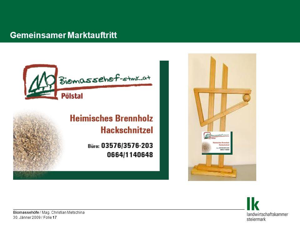 Biomassehöfe / Mag. Christian Metschina 30. Jänner 2009 / Folie 17 Gemeinsamer Marktauftritt
