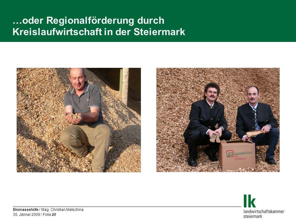 Biomassehöfe / Mag. Christian Metschina 30. Jänner 2009 / Folie 20 …oder Regionalförderung durch Kreislaufwirtschaft in der Steiermark