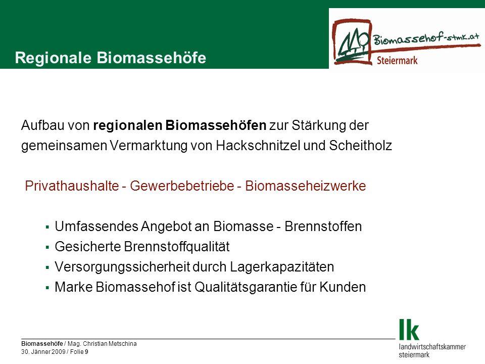 Biomassehöfe / Mag. Christian Metschina 30. Jänner 2009 / Folie 9 Regionale Biomassehöfe Aufbau von regionalen Biomassehöfen zur Stärkung der gemeinsa