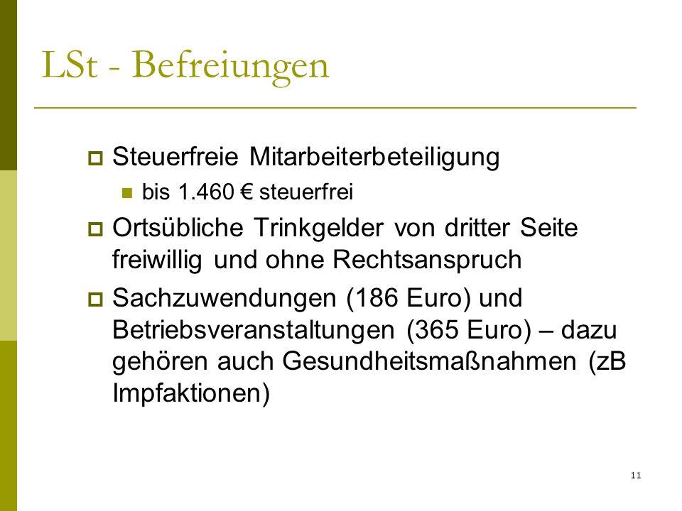 11 LSt - Befreiungen Steuerfreie Mitarbeiterbeteiligung bis 1.460 steuerfrei Ortsübliche Trinkgelder von dritter Seite freiwillig und ohne Rechtsanspruch Sachzuwendungen (186 Euro) und Betriebsveranstaltungen (365 Euro) – dazu gehören auch Gesundheitsmaßnahmen (zB Impfaktionen)