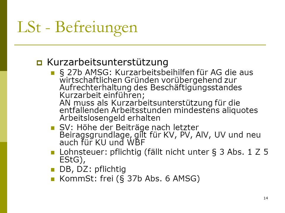 14 LSt - Befreiungen Kurzarbeitsunterstützung § 27b AMSG: Kurzarbeitsbeihilfen für AG die aus wirtschaftlichen Gründen vorübergehend zur Aufrechterhal