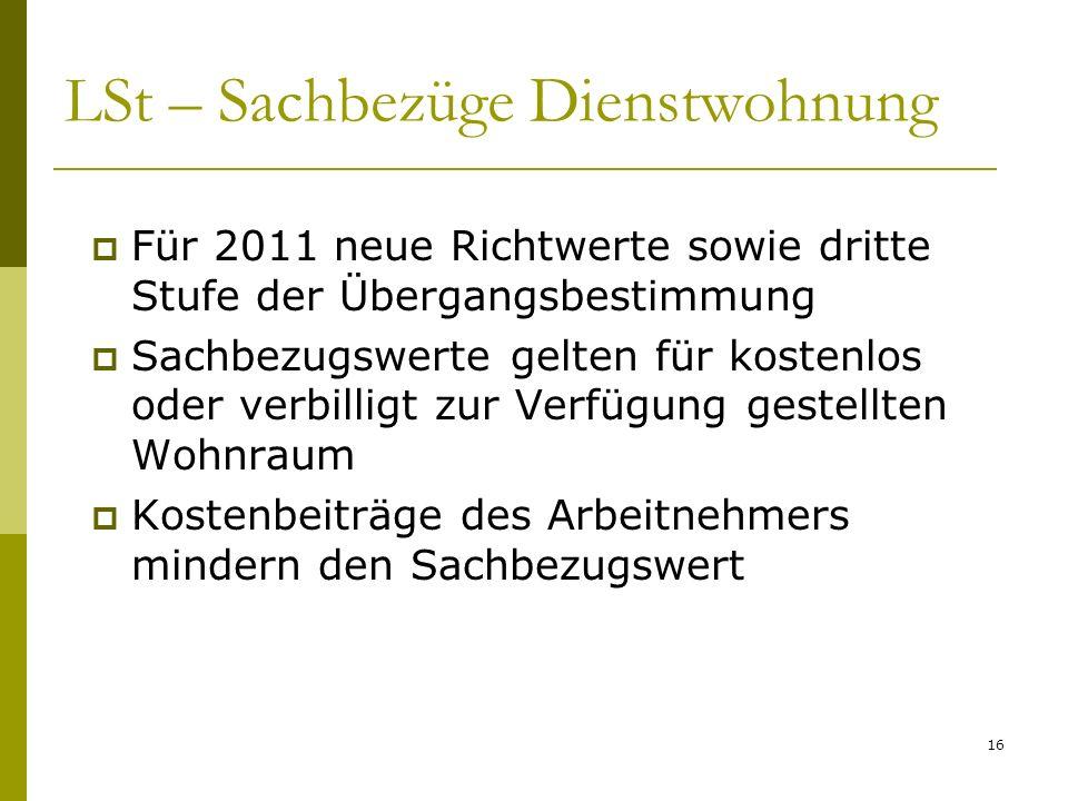 16 LSt – Sachbezüge Dienstwohnung Für 2011 neue Richtwerte sowie dritte Stufe der Übergangsbestimmung Sachbezugswerte gelten für kostenlos oder verbil