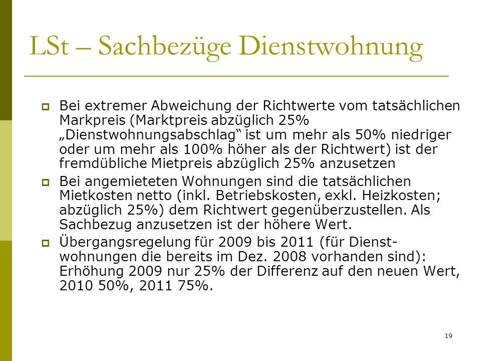 19 LSt – Sachbezüge Dienstwohnung Bei extremer Abweichung der Richtwerte vom tatsächlichen Markpreis (Marktpreis abzüglich 25% Dienstwohnungsabschlag ist um mehr als 50% niedriger oder um mehr als 100% höher als der Richtwert) ist der fremdübliche Mietpreis abzüglich 25% anzusetzen Bei angemieteten Wohnungen sind die tatsächlichen Mietkosten netto (inkl.