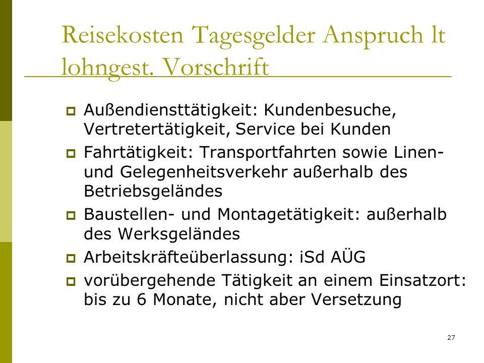 27 Reisekosten Tagesgelder Anspruch lt lohngest. Vorschrift Außendiensttätigkeit: Kundenbesuche, Vertretertätigkeit, Service bei Kunden Fahrtätigkeit: