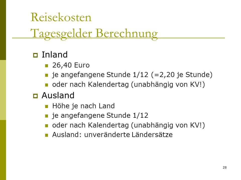 28 Reisekosten Tagesgelder Berechnung Inland 26,40 Euro je angefangene Stunde 1/12 (=2,20 je Stunde) oder nach Kalendertag (unabhängig von KV!) Ausland Höhe je nach Land je angefangene Stunde 1/12 oder nach Kalendertag (unabhängig von KV!) Ausland: unveränderte Ländersätze