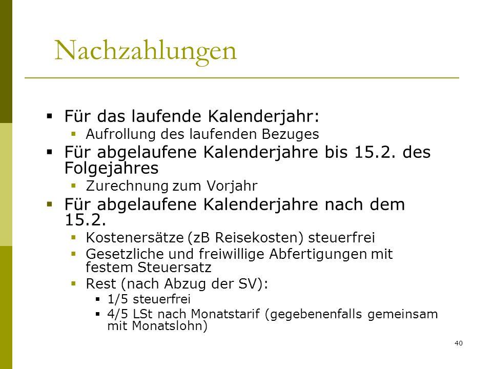 40 Nachzahlungen Für das laufende Kalenderjahr: Aufrollung des laufenden Bezuges Für abgelaufene Kalenderjahre bis 15.2.