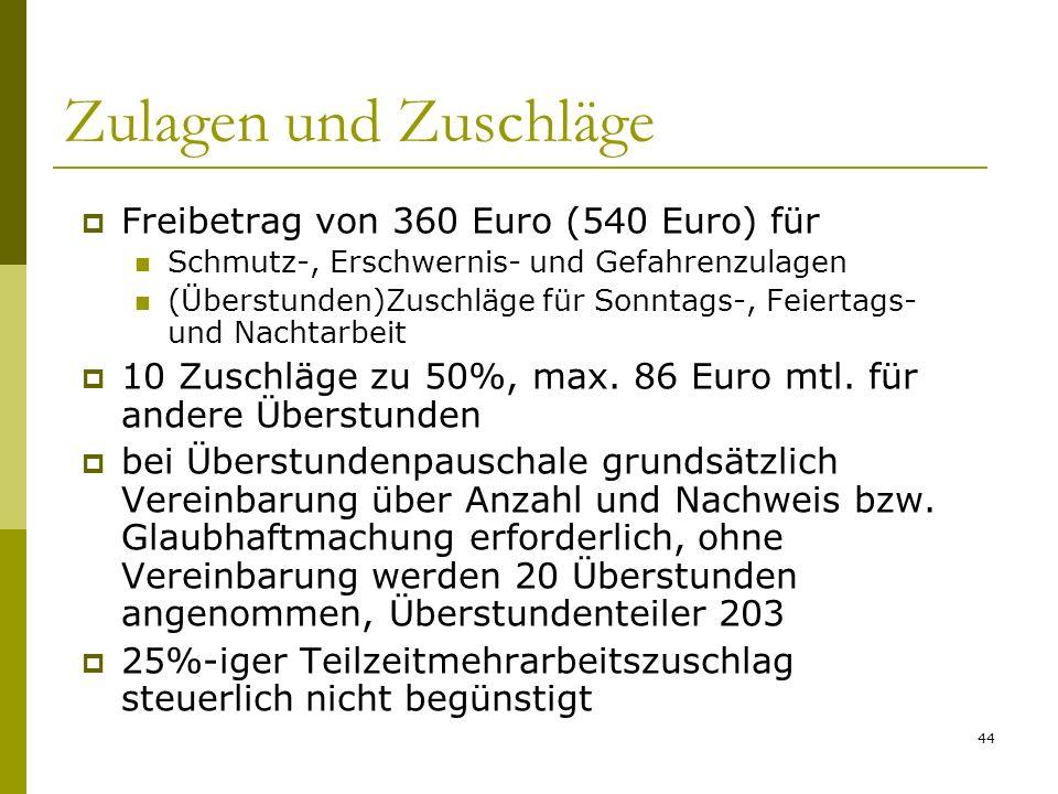 44 Zulagen und Zuschläge Freibetrag von 360 Euro (540 Euro) für Schmutz-, Erschwernis- und Gefahrenzulagen (Überstunden)Zuschläge für Sonntags-, Feiertags- und Nachtarbeit 10 Zuschläge zu 50%, max.