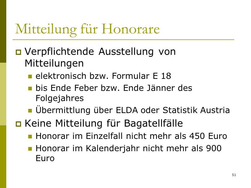 51 Mitteilung für Honorare Verpflichtende Ausstellung von Mitteilungen elektronisch bzw. Formular E 18 bis Ende Feber bzw. Ende Jänner des Folgejahres