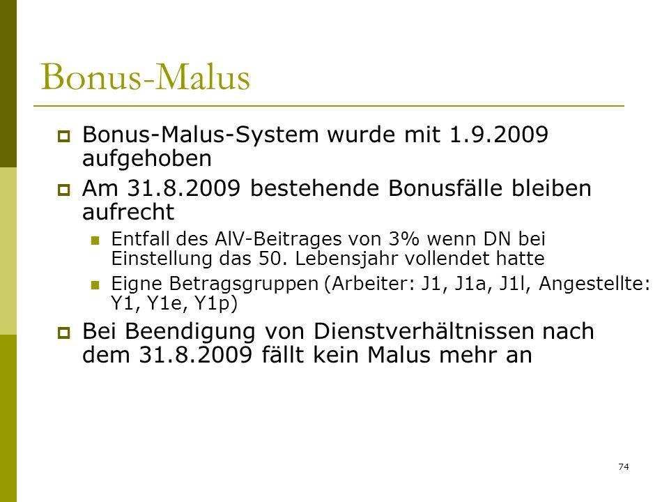 74 Bonus-Malus Bonus-Malus-System wurde mit 1.9.2009 aufgehoben Am 31.8.2009 bestehende Bonusfälle bleiben aufrecht Entfall des AlV-Beitrages von 3% wenn DN bei Einstellung das 50.