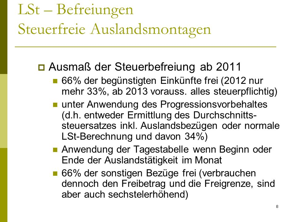 8 LSt – Befreiungen Steuerfreie Auslandsmontagen Ausmaß der Steuerbefreiung ab 2011 66% der begünstigten Einkünfte frei (2012 nur mehr 33%, ab 2013 vorauss.