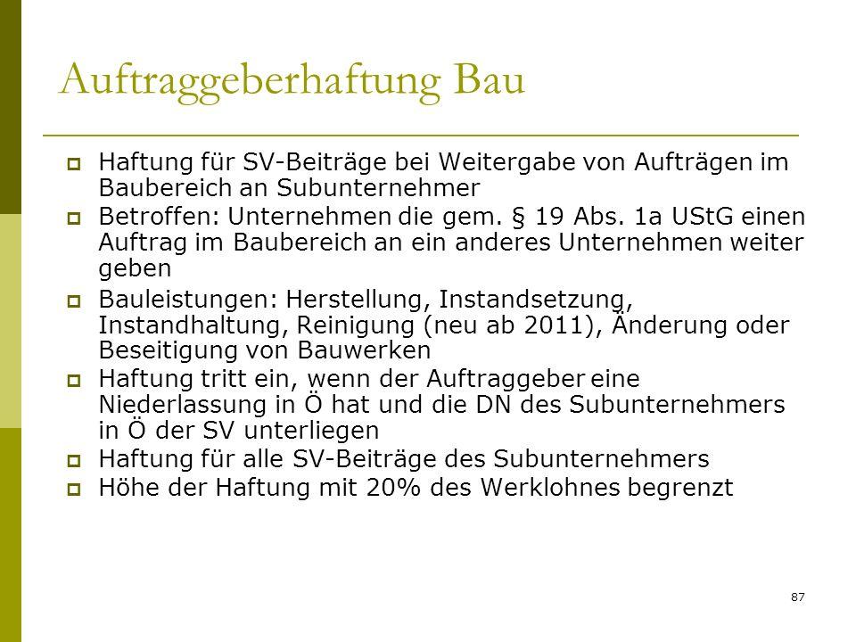 87 Auftraggeberhaftung Bau Haftung für SV-Beiträge bei Weitergabe von Aufträgen im Baubereich an Subunternehmer Betroffen: Unternehmen die gem. § 19 A