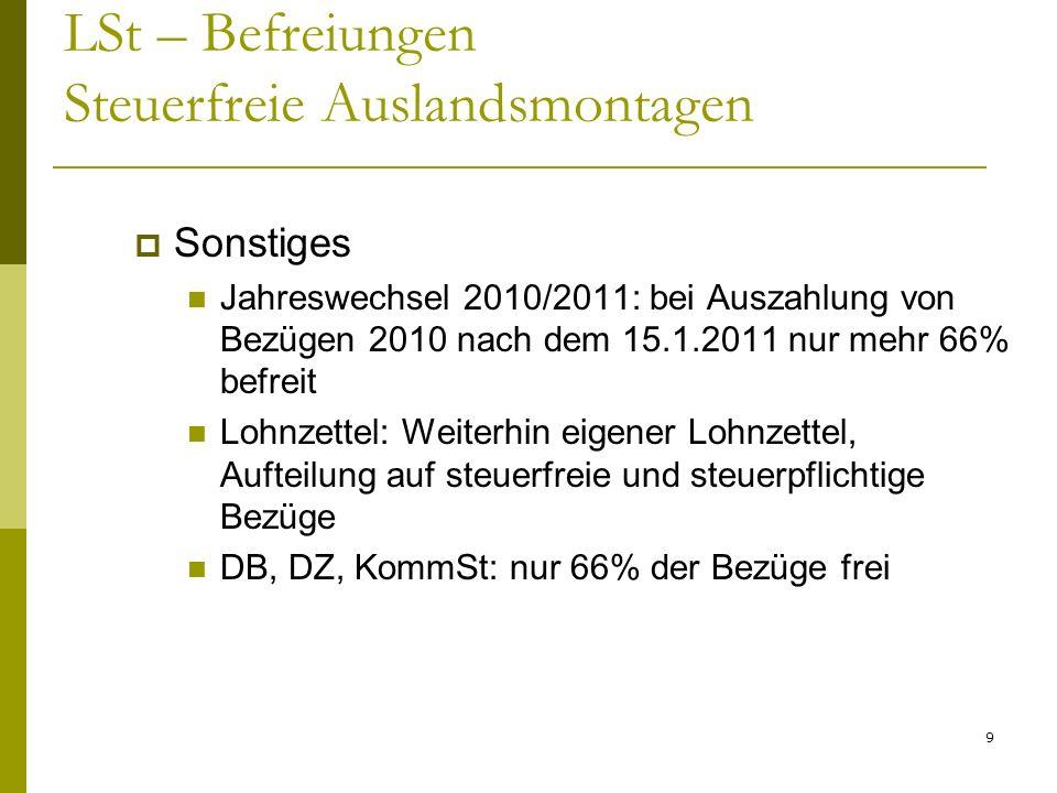 9 LSt – Befreiungen Steuerfreie Auslandsmontagen Sonstiges Jahreswechsel 2010/2011: bei Auszahlung von Bezügen 2010 nach dem 15.1.2011 nur mehr 66% be