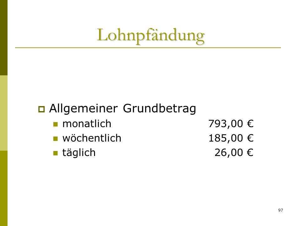 97 Lohnpfändung Allgemeiner Grundbetrag monatlich 793,00 wöchentlich 185,00 täglich26,00