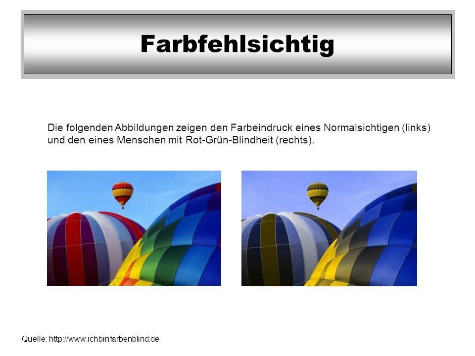 Farbfehlsichtig Die folgenden Abbildungen zeigen den Farbeindruck eines Normalsichtigen (links) und den eines Menschen mit Rot-Grün-Blindheit (rechts)