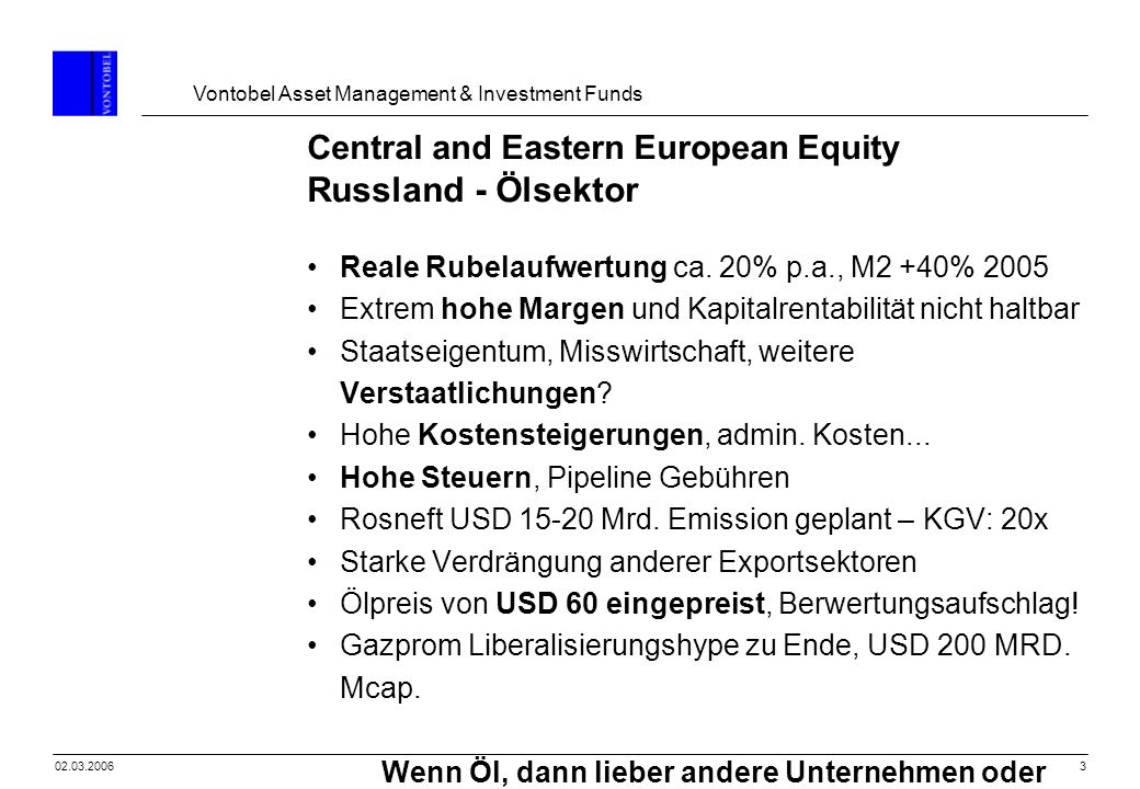 Vontobel Asset Management & Investment Funds 302.03.2006 Central and Eastern European Equity Russland - Ölsektor Reale Rubelaufwertung ca. 20% p.a., M