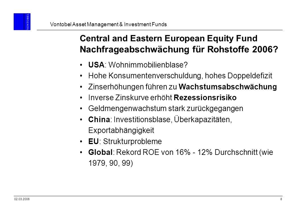 Vontobel Asset Management & Investment Funds 802.03.2006 Central and Eastern European Equity Fund Nachfrageabschwächung für Rohstoffe 2006? USA: Wohni