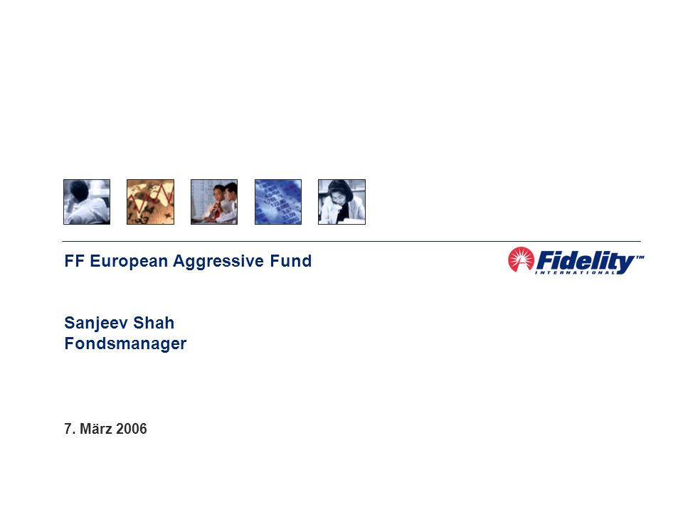 FF European Aggressive Fund Sanjeev Shah Fondsmanager 7. März 2006