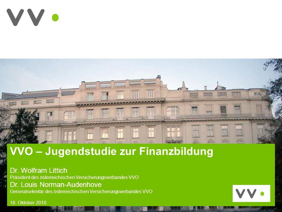 1 VVO – Jugendstudie zur Finanzbildung Dr. Wolfram Littich Präsident des österreichischen Versicherungsverbandes VVO Dr. Louis Norman-Audenhove Genera