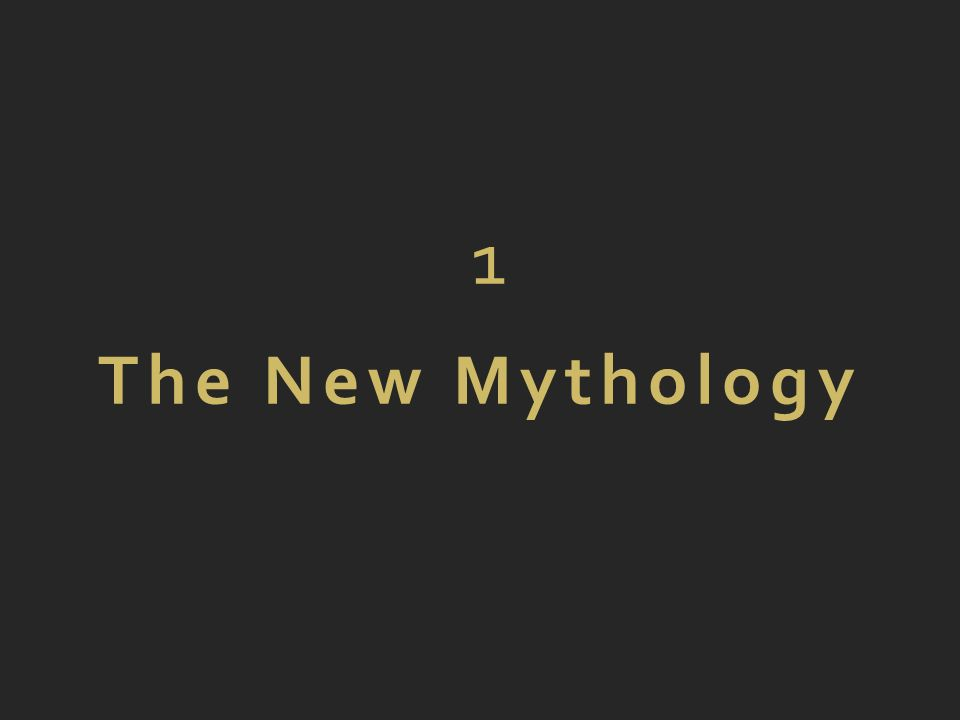 1 The New Mythology