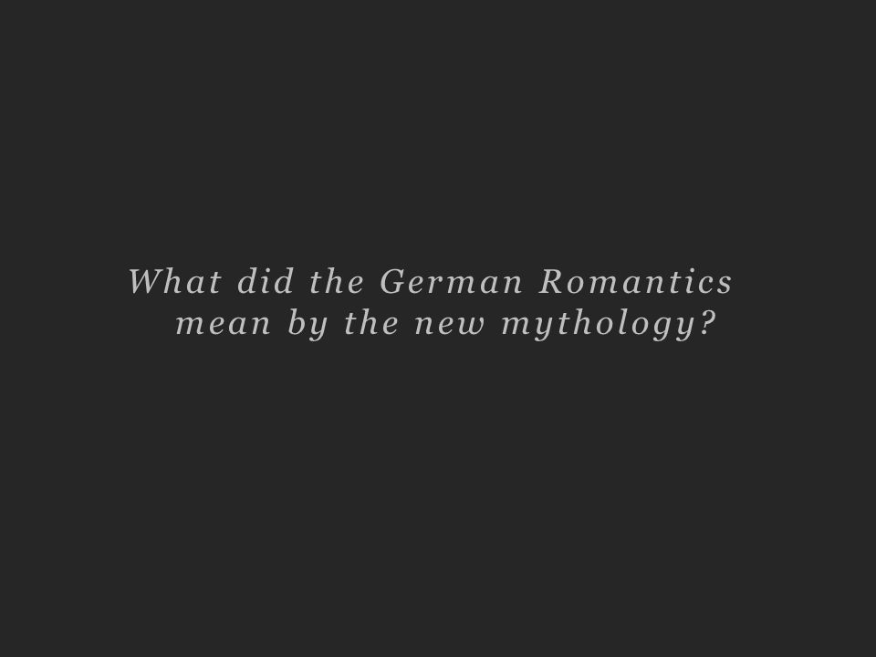 What did the German Romantics mean by the new mythology?