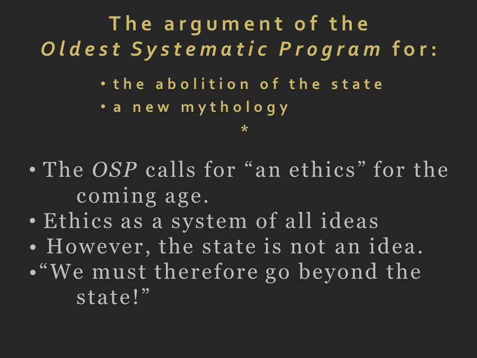 The argument of the Oldest Systematic Program for: the abolition of the state a new mythology * The OSP calls for an ethics for the coming age. Ethics