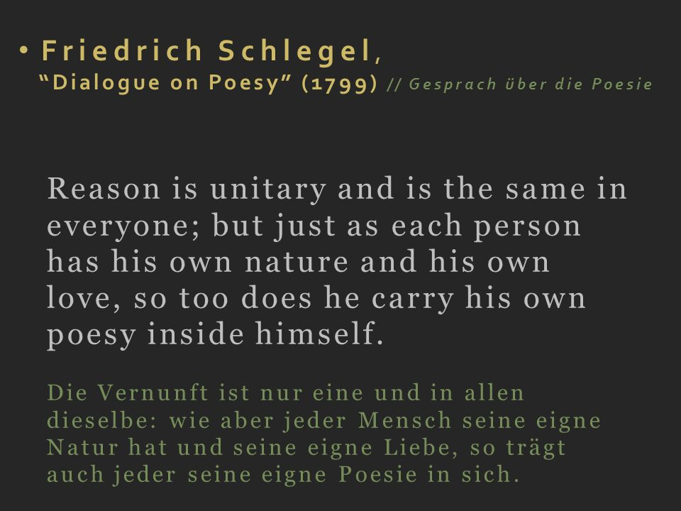 Friedrich Schlegel, Dialogue on Poesy (1799) // Gesprach über die Poesie Reason is unitary and is the same in everyone; but just as each person has hi