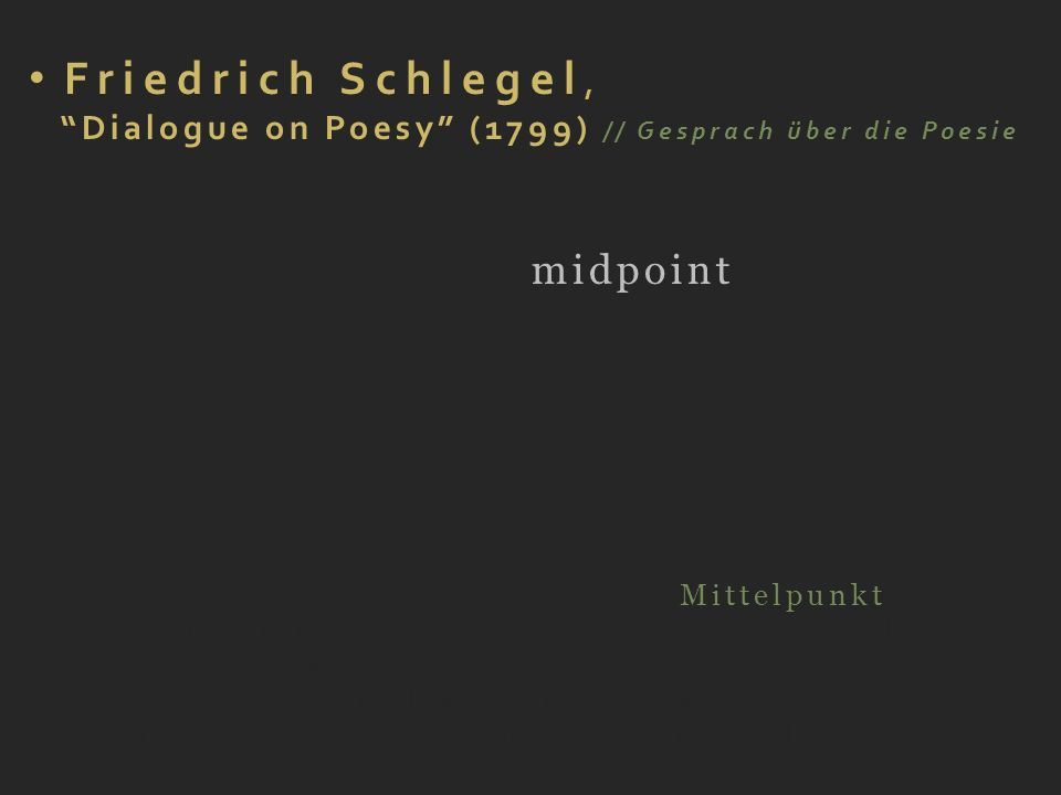 Friedrich Schlegel, Dialogue on Poesy (1799) // Gesprach über die Poesie Our poesy … lacks a midpoint as mythology was for the poetry of the ancients,