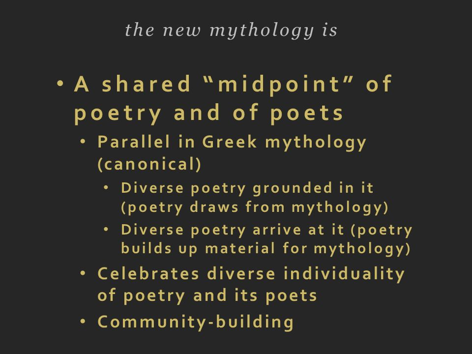 A shared midpoint of poetry and of poets Parallel in Greek mythology (canonical) Diverse poetry grounded in it (poetry draws from mythology) Diverse p