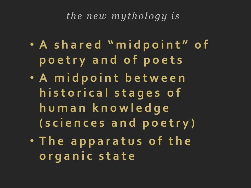 A shared midpoint of poetry and of poets A midpoint between historical stages of human knowledge (sciences and poetry) The apparatus of the organic st