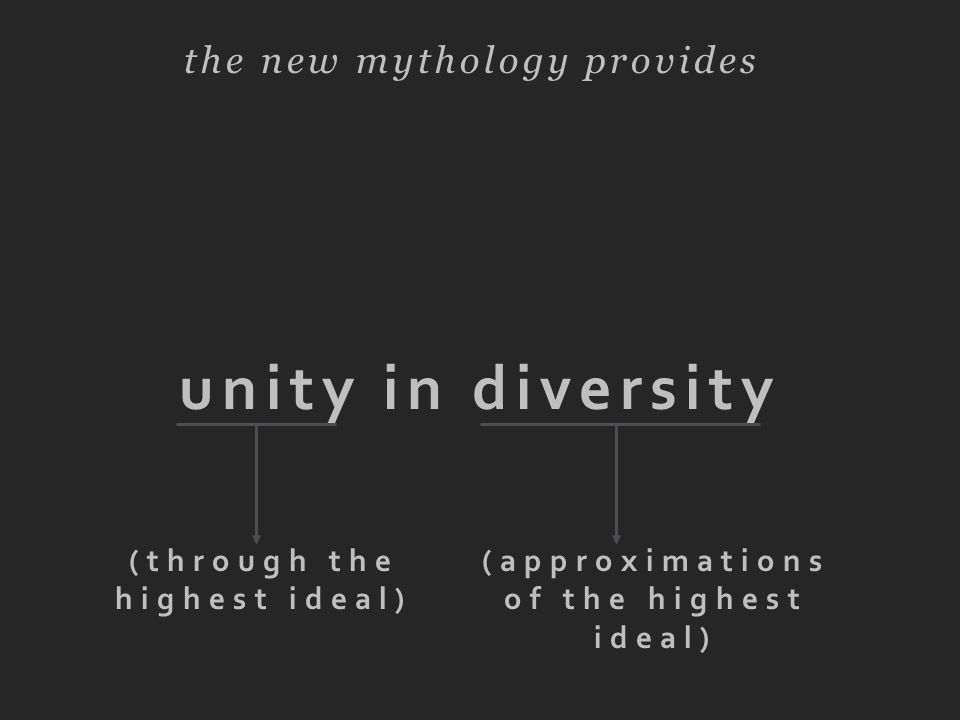 unity in diversity the new mythology provides (through the highest ideal) (approximations of the highest ideal)