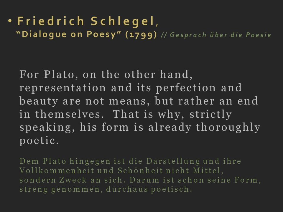 Friedrich Schlegel, Dialogue on Poesy (1799) // Gesprach über die Poesie For Plato, on the other hand, representation and its perfection and beauty ar