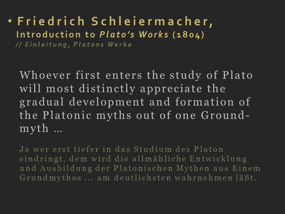 Friedrich Schleiermacher, Introduction to Platos Works (1804) // Einleitung, Platons Werke Whoever first enters the study of Plato will most distinctl