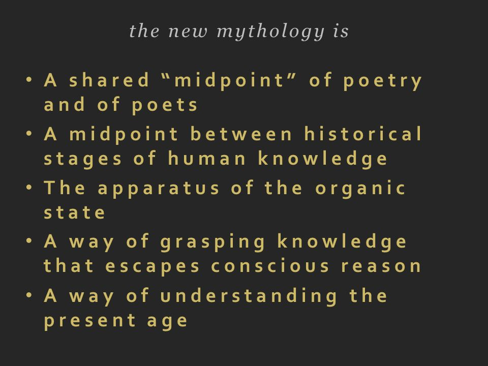 A shared midpoint of poetry and of poets A midpoint between historical stages of human knowledge The apparatus of the organic state A way of grasping