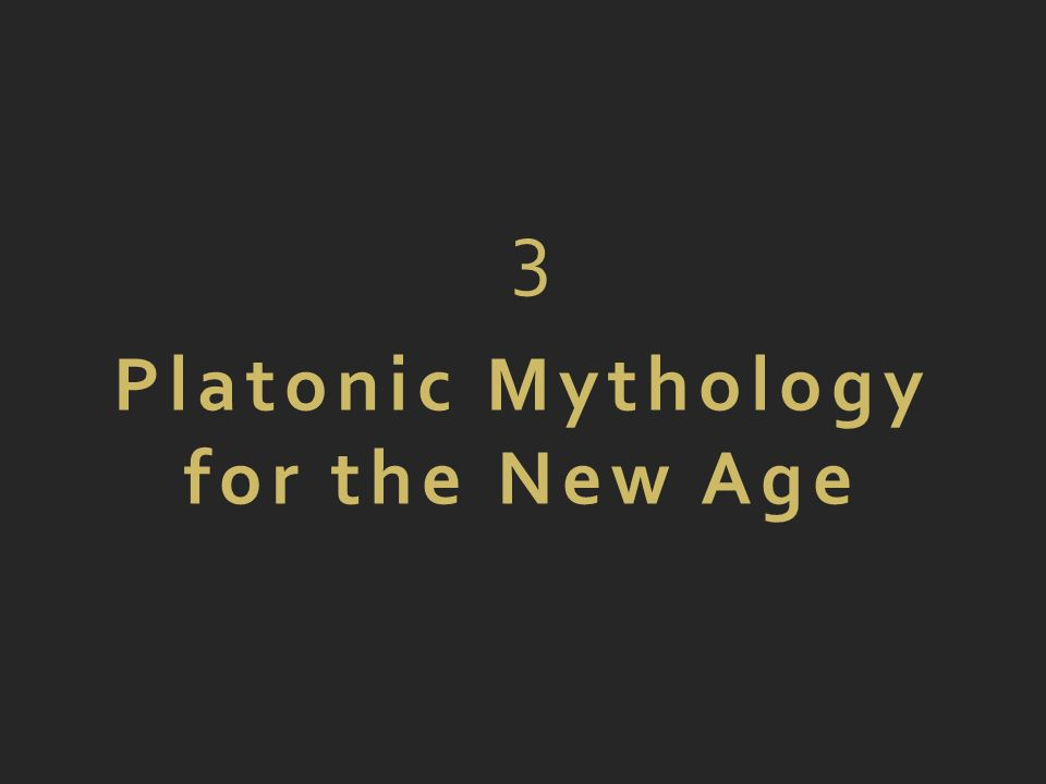 3 Platonic Mythology for the New Age